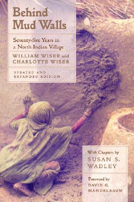 Behind Mud Walls By Wiser, William Henricks/ Wiser, Charlotte/ Wadley, Susan S./ Mandelbaum, David G. (FRW)
